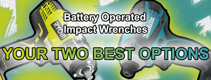Battery Operated Impact Wrenches: Your Two Best Options