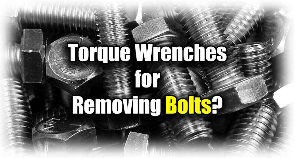 can you loosen bolts with a torque wrench