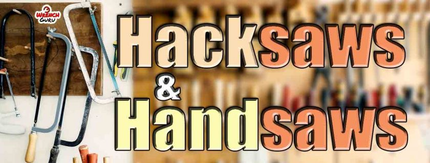 Hacksaw Vs Hand Saw: What's the Difference?